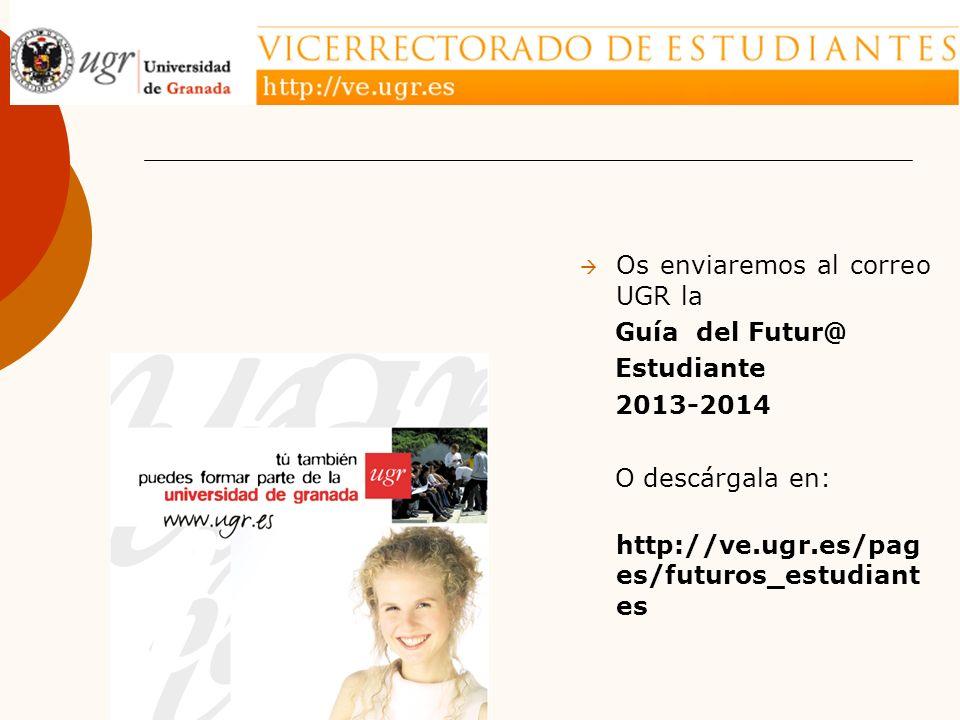 Os enviaremos al correo UGR la Guía del Futur@ Estudiante 2013-2014 O descárgala en: http://ve.ugr.es/pag es/futuros_estudiant es