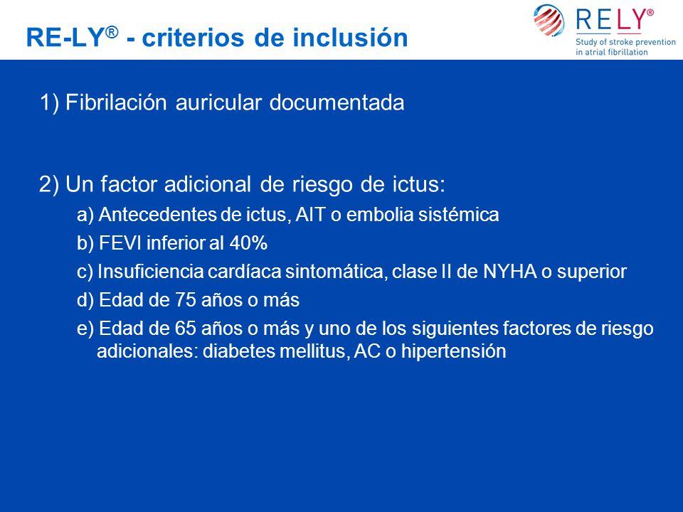 RE-LY ® - criterios de inclusión 1) Fibrilación auricular documentada 2) Un factor adicional de riesgo de ictus: a) Antecedentes de ictus, AIT o embol