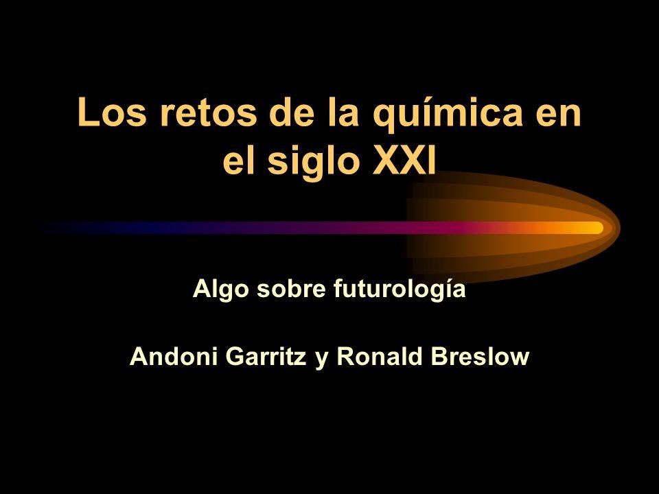 Los retos de la química en el siglo XXI Algo sobre futurología Andoni Garritz y Ronald Breslow