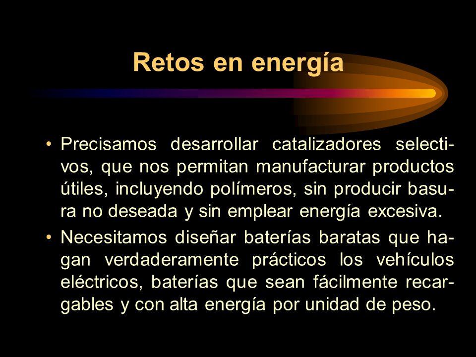 Retos en energía Precisamos desarrollar catalizadores selecti- vos, que nos permitan manufacturar productos útiles, incluyendo polímeros, sin producir basu- ra no deseada y sin emplear energía excesiva.