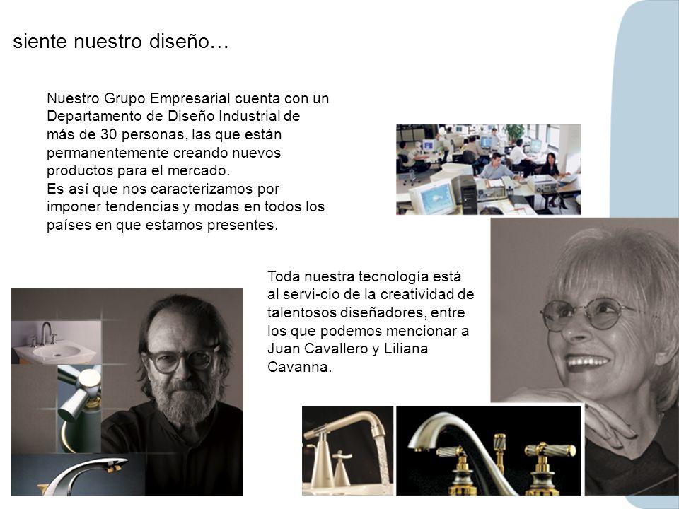 siente nuestro diseño… Nuestro Grupo Empresarial cuenta con un Departamento de Diseño Industrial de más de 30 personas, las que están permanentemente