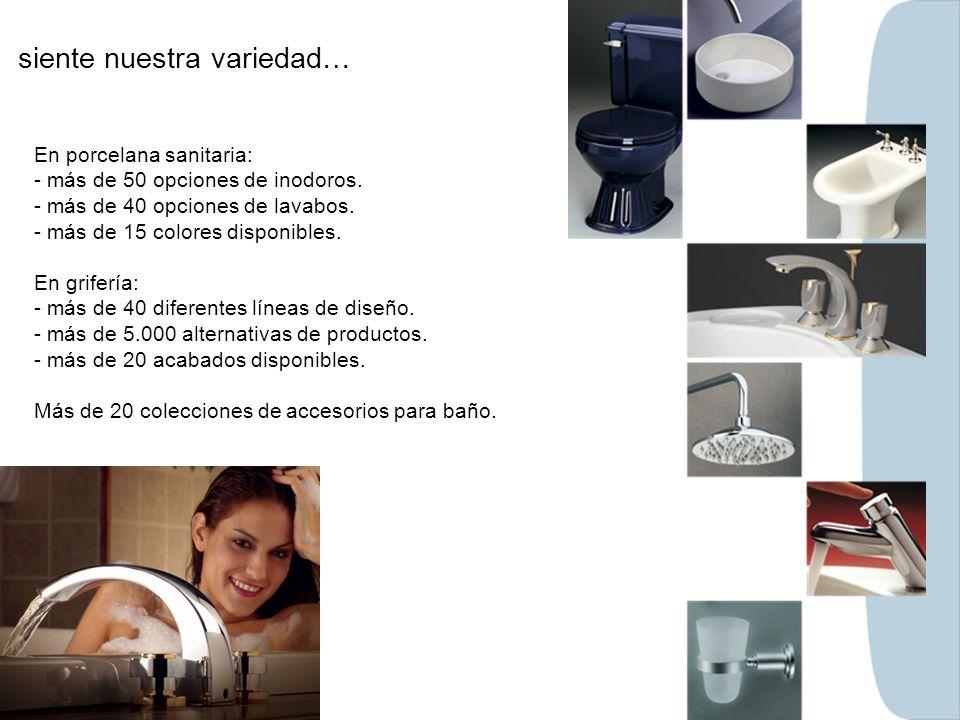 siente nuestra variedad… En porcelana sanitaria: - más de 50 opciones de inodoros. - más de 40 opciones de lavabos. - más de 15 colores disponibles. E