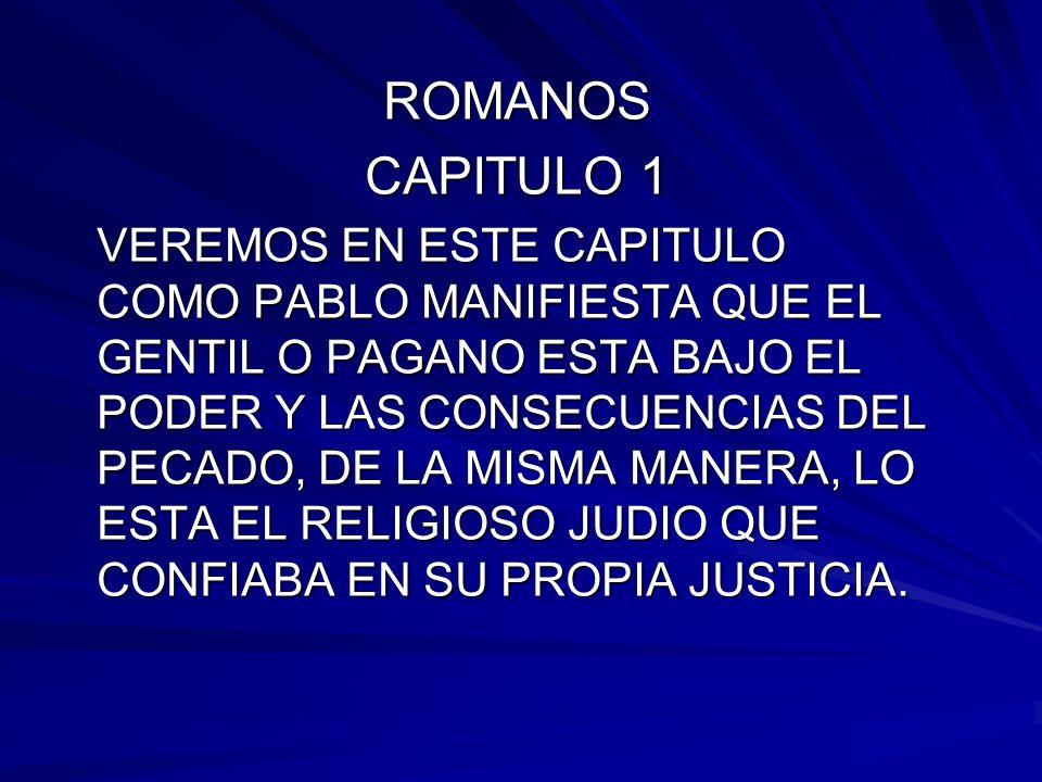ROMANOS CAPITULO 1 VEREMOS EN ESTE CAPITULO COMO PABLO MANIFIESTA QUE EL GENTIL O PAGANO ESTA BAJO EL PODER Y LAS CONSECUENCIAS DEL PECADO, DE LA MISM