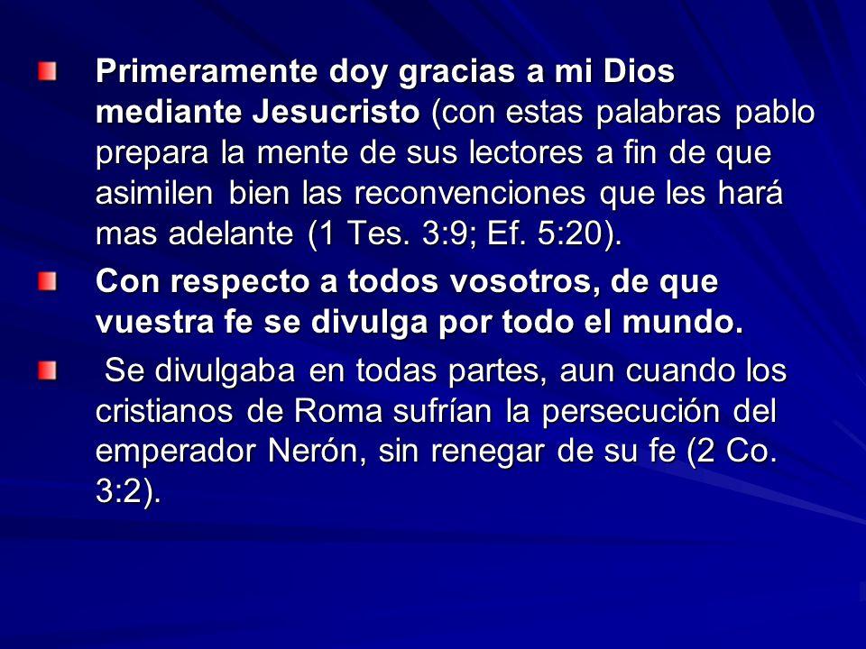 Primeramente doy gracias a mi Dios mediante Jesucristo (con estas palabras pablo prepara la mente de sus lectores a fin de que asimilen bien las recon