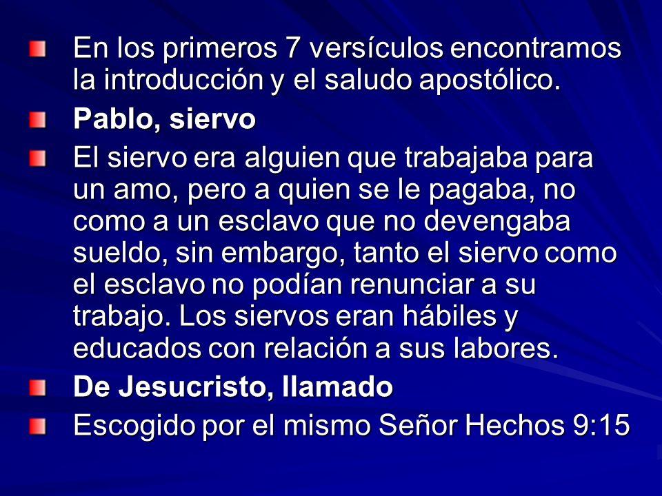En los primeros 7 versículos encontramos la introducción y el saludo apostólico. Pablo, siervo El siervo era alguien que trabajaba para un amo, pero a