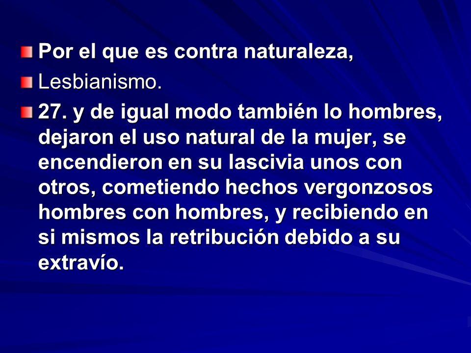 Por el que es contra naturaleza, Lesbianismo. 27. y de igual modo también lo hombres, dejaron el uso natural de la mujer, se encendieron en su lascivi