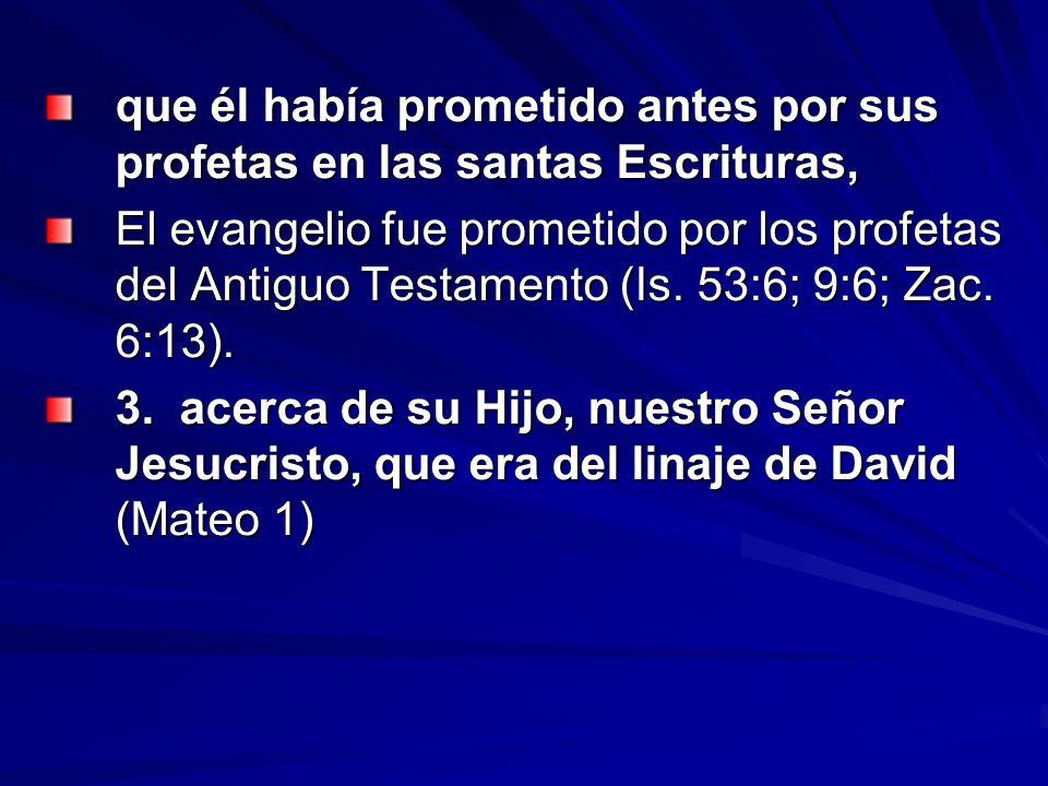 que él había prometido antes por sus profetas en las santas Escrituras, El evangelio fue prometido por los profetas del Antiguo Testamento (Is. 53:6;