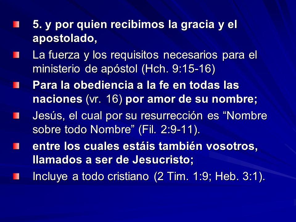 5. y por quien recibimos la gracia y el apostolado, La fuerza y los requisitos necesarios para el ministerio de apóstol (Hch. 9:15-16) Para la obedien