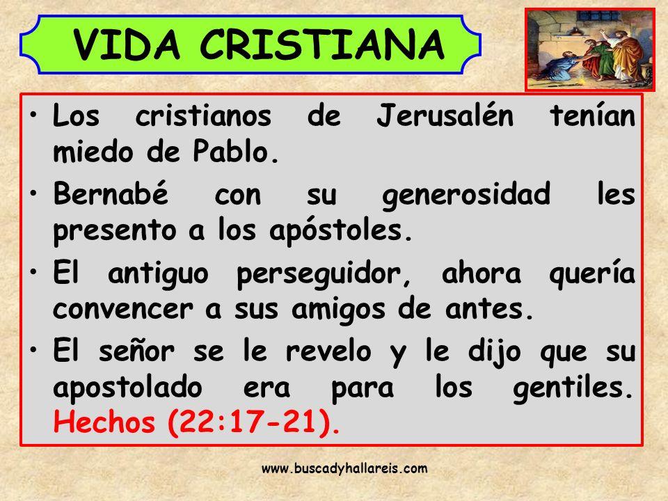 VIDA CRISTIANA Los cristianos de Jerusalén tenían miedo de Pablo. Bernabé con su generosidad les presento a los apóstoles. El antiguo perseguidor, aho