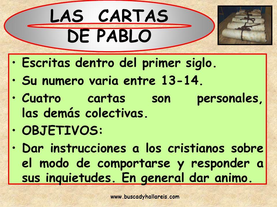 LAS CARTAS DE PABLO Escritas dentro del primer siglo. Su numero varia entre 13-14. Cuatro cartas son personales, las demás colectivas. OBJETIVOS: Dar