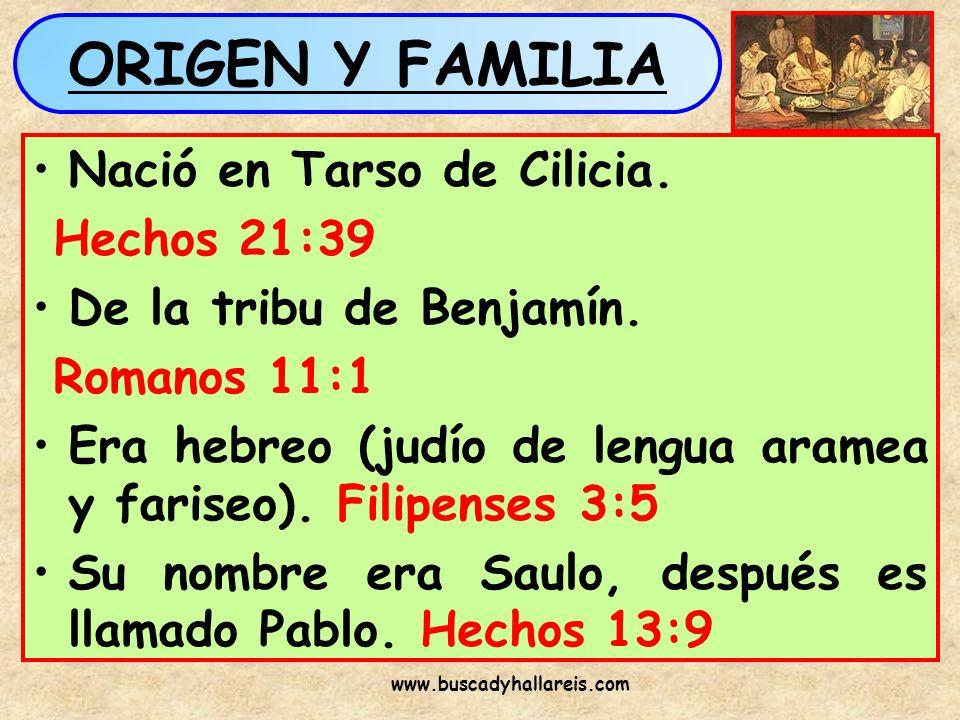 ORIGEN Y FAMILIA Nació en Tarso de Cilicia. Hechos 21:39 De la tribu de Benjamín. Romanos 11:1 Era hebreo (judío de lengua aramea y fariseo). Filipens