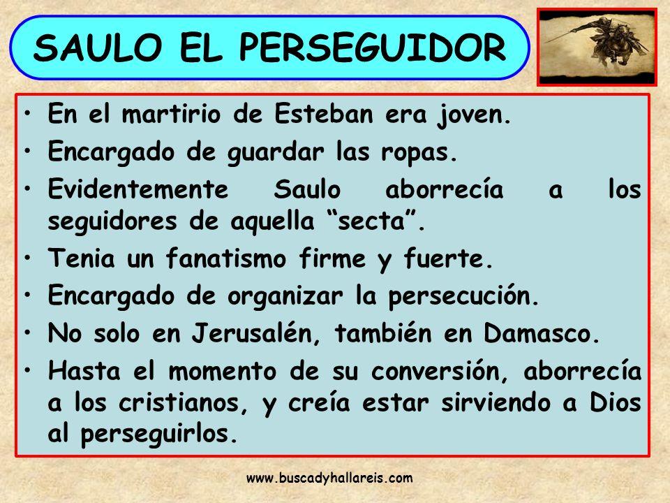 SAULO EL PERSEGUIDOR En el martirio de Esteban era joven. Encargado de guardar las ropas. Evidentemente Saulo aborrecía a los seguidores de aquella se