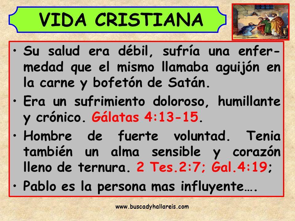 VIDA CRISTIANA Su salud era débil, sufría una enfer- medad que el mismo llamaba aguijón en la carne y bofetón de Satán. Era un sufrimiento doloroso, h