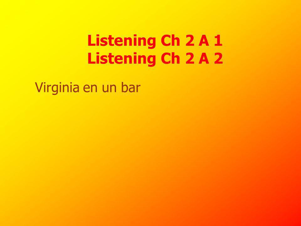 Listening Ch 2 A 1 Listening Ch 2 A 2 Virginia en un bar