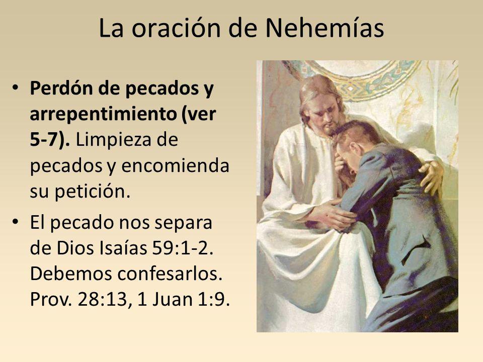 La oración de Nehemías Perdón de pecados y arrepentimiento (ver 5-7). Limpieza de pecados y encomienda su petición. El pecado nos separa de Dios Isaía