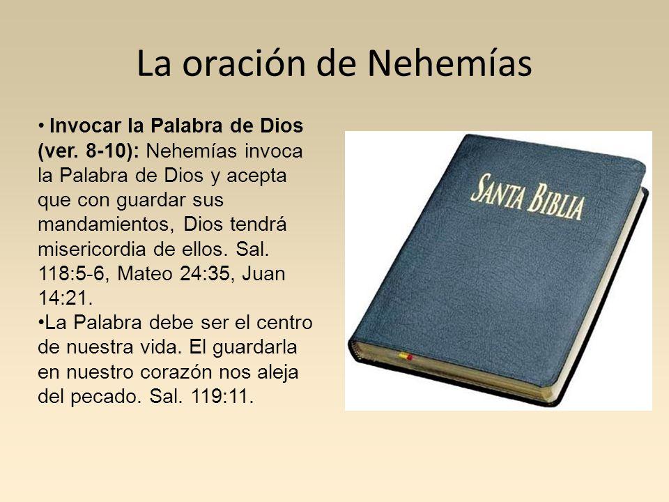La oración de Nehemías Invocar la Palabra de Dios (ver. 8-10): Nehemías invoca la Palabra de Dios y acepta que con guardar sus mandamientos, Dios tend
