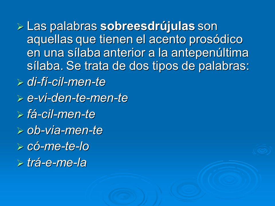 Las palabras sobreesdrújulas son aquellas que tienen el acento prosódico en una sílaba anterior a la antepenúltima sílaba.