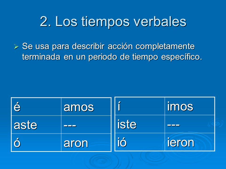 2. Los tiempos verbales Se usa para describir acción completamente terminada en un periodo de tiempo específico. Se usa para describir acción completa