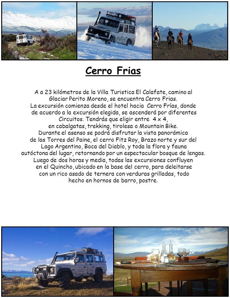 Cerro Frias A a 23 kilómetros de la Villa Turistica El Calafate, camino al Glaciar Perito Moreno, se encuentra Cerro Frias. La excursión comienza desd