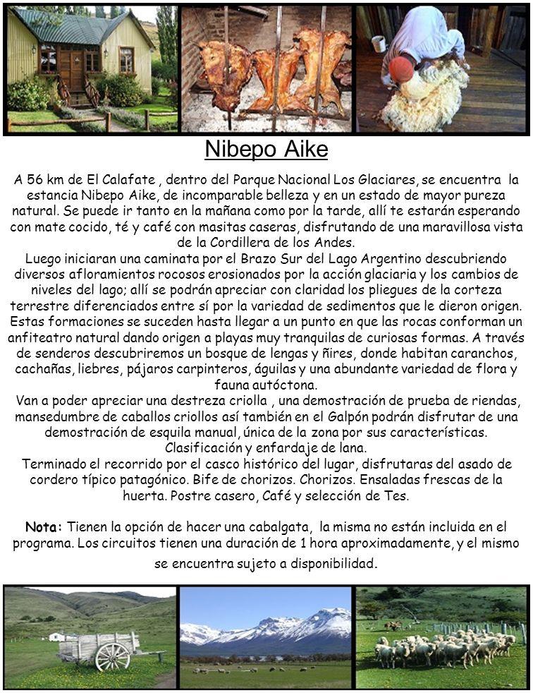Nibepo Aike A 56 km de El Calafate, dentro del Parque Nacional Los Glaciares, se encuentra la estancia Nibepo Aike, de incomparable belleza y en un es