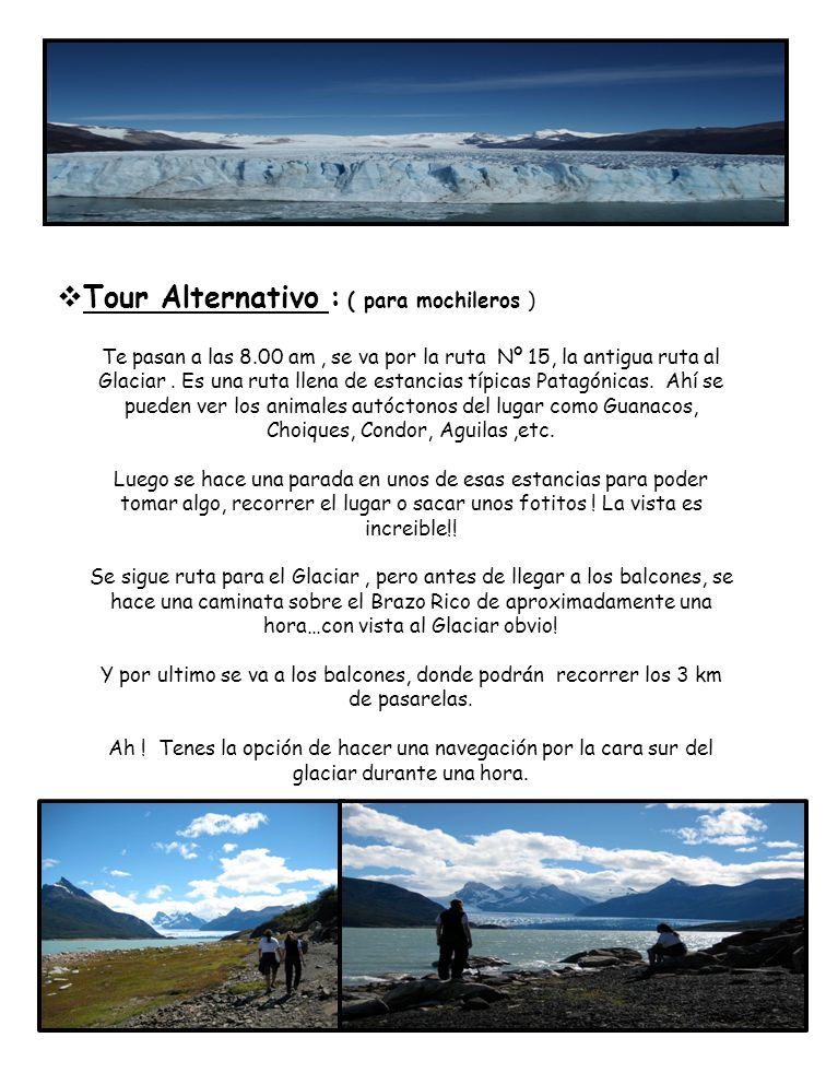 hhgh T Tour Alternativo : ( para mochileros ) Te pasan a las 8.00 am, se va por la ruta Nº 15, la antigua ruta al Glaciar. Es una ruta llena de estanc