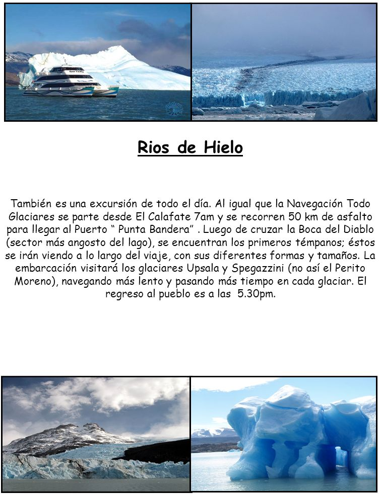 Rios de Hielo También es una excursión de todo el día. Al igual que la Navegación Todo Glaciares se parte desde El Calafate 7am y se recorren 50 km de