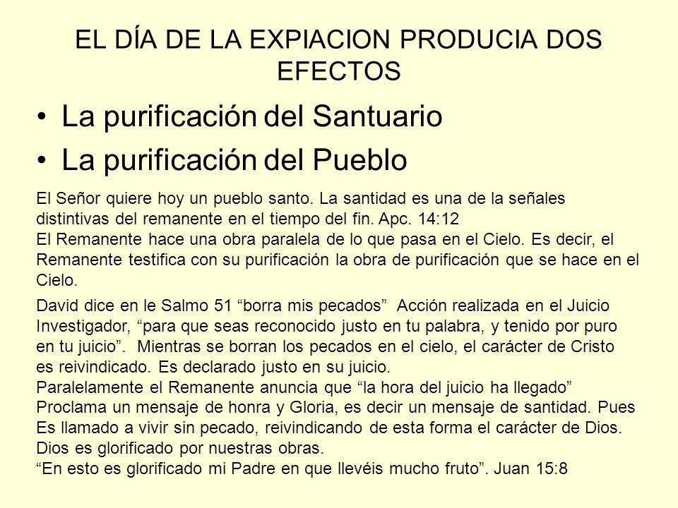 EL DÍA DE LA EXPIACION PRODUCIA DOS EFECTOS La purificación del Santuario La purificación del Pueblo El Señor quiere hoy un pueblo santo. La santidad