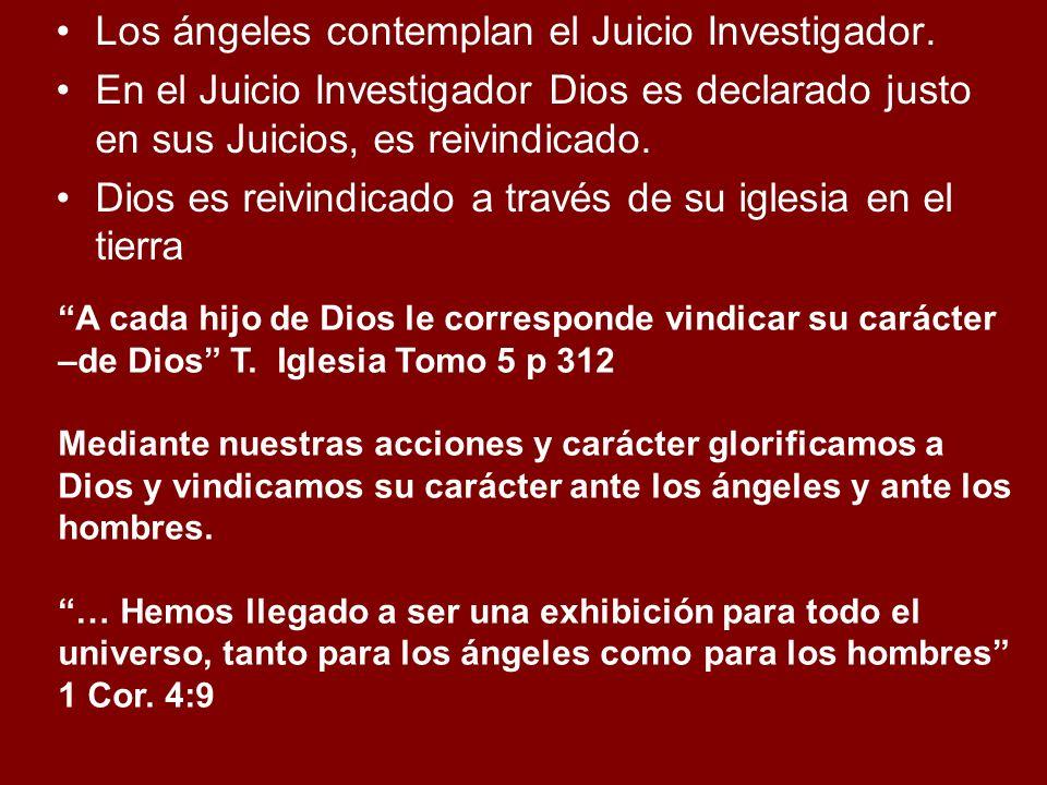 Los ángeles contemplan el Juicio Investigador. En el Juicio Investigador Dios es declarado justo en sus Juicios, es reivindicado. Dios es reivindicado