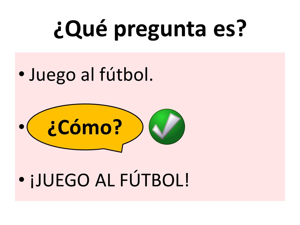 ¿Qué pregunta es Juego al fútbol. ¡JUEGO AL FÚTBOL! ¿Qué ¿Cómo