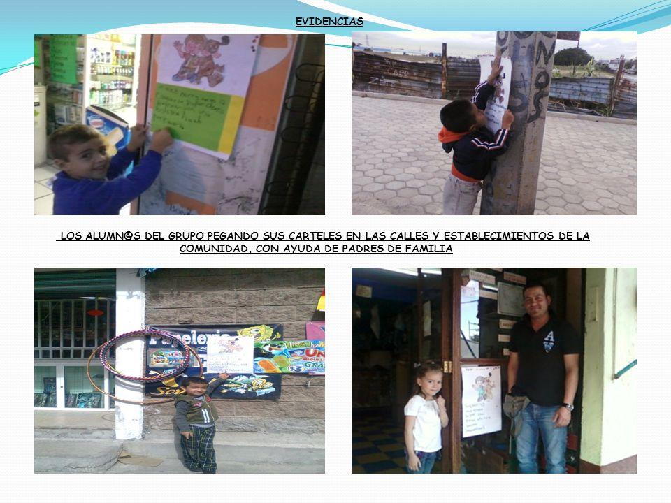 EVIDENCIAS LOS ALUMN@S DEL GRUPO PEGANDO SUS CARTELES EN LAS CALLES Y ESTABLECIMIENTOS DE LA COMUNIDAD, CON AYUDA DE PADRES DE FAMILIA