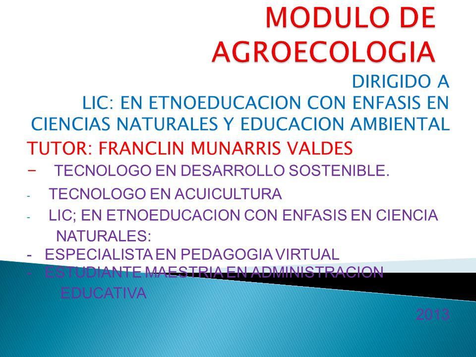 DIRIGIDO A LIC: EN ETNOEDUCACION CON ENFASIS EN CIENCIAS NATURALES Y EDUCACION AMBIENTAL TUTOR: FRANCLIN MUNARRIS VALDES - TECNOLOGO EN DESARROLLO SOSTENIBLE.
