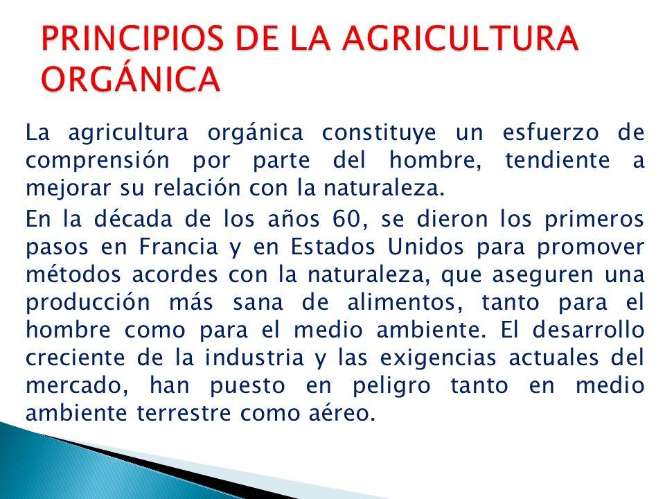 La agricultura orgánica constituye un esfuerzo de comprensión por parte del hombre, tendiente a mejorar su relación con la naturaleza.