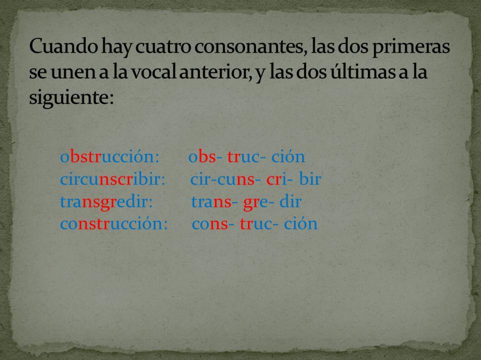 obstrucción: obs- truc- ción circunscribir: cir-cuns- cri- bir transgredir: trans- gre- dir construcción: cons- truc- ción