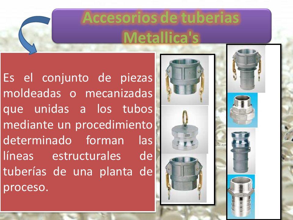 Es el conjunto de piezas moldeadas o mecanizadas que unidas a los tubos mediante un procedimiento determinado forman las líneas estructurales de tuberías de una planta de proceso.