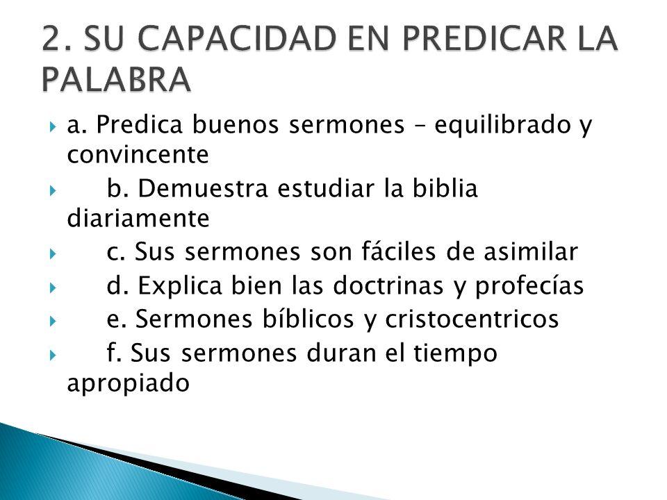 a. Predica buenos sermones – equilibrado y convincente b. Demuestra estudiar la biblia diariamente c. Sus sermones son fáciles de asimilar d. Explica