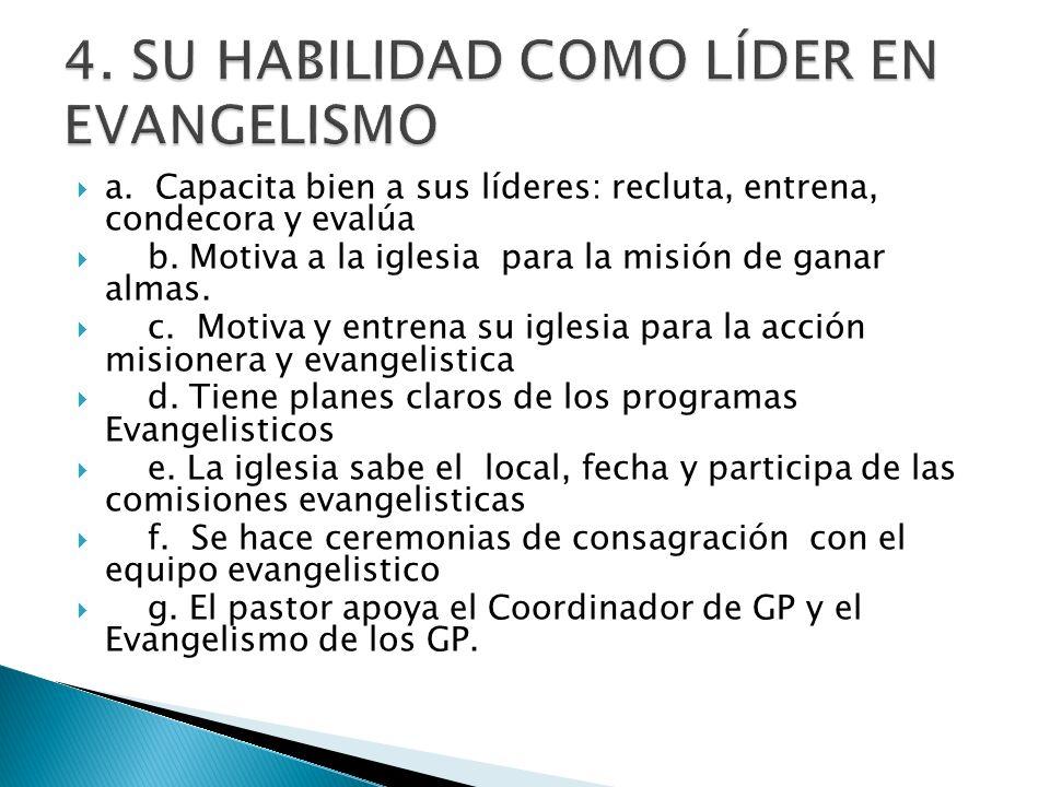 a. Capacita bien a sus líderes: recluta, entrena, condecora y evalúa b. Motiva a la iglesia para la misión de ganar almas. c. Motiva y entrena su igle