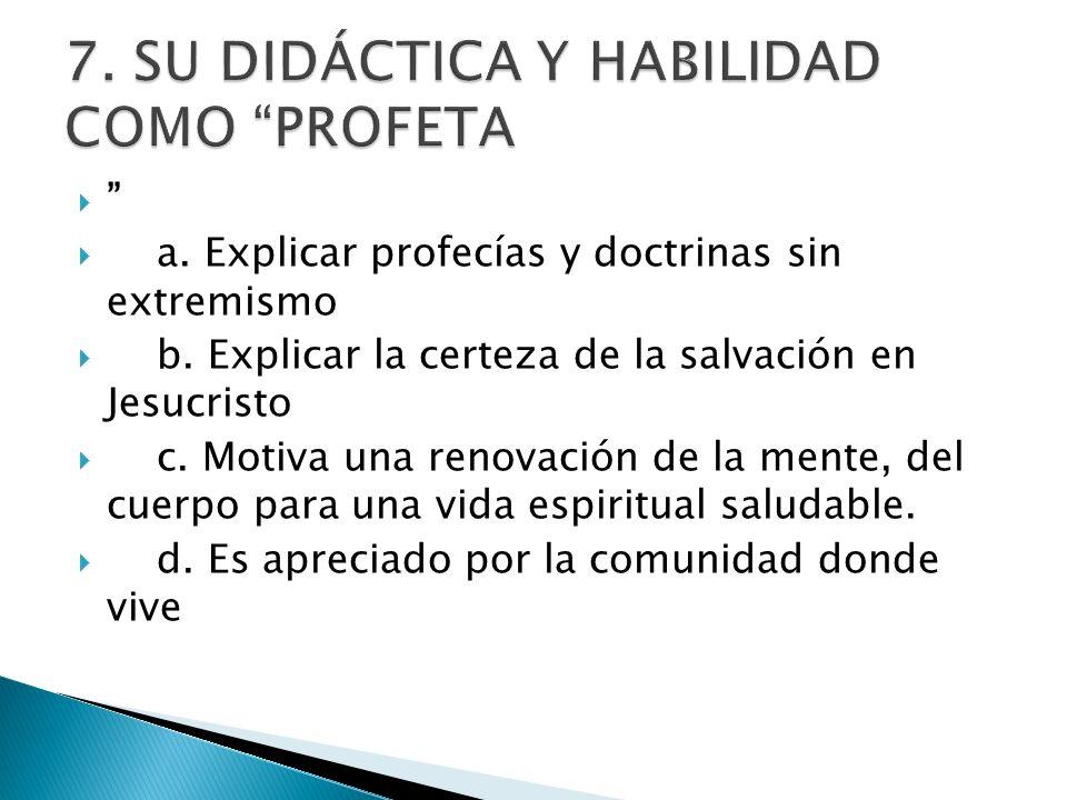 a. Explicar profecías y doctrinas sin extremismo b. Explicar la certeza de la salvación en Jesucristo c. Motiva una renovación de la mente, del cuerpo
