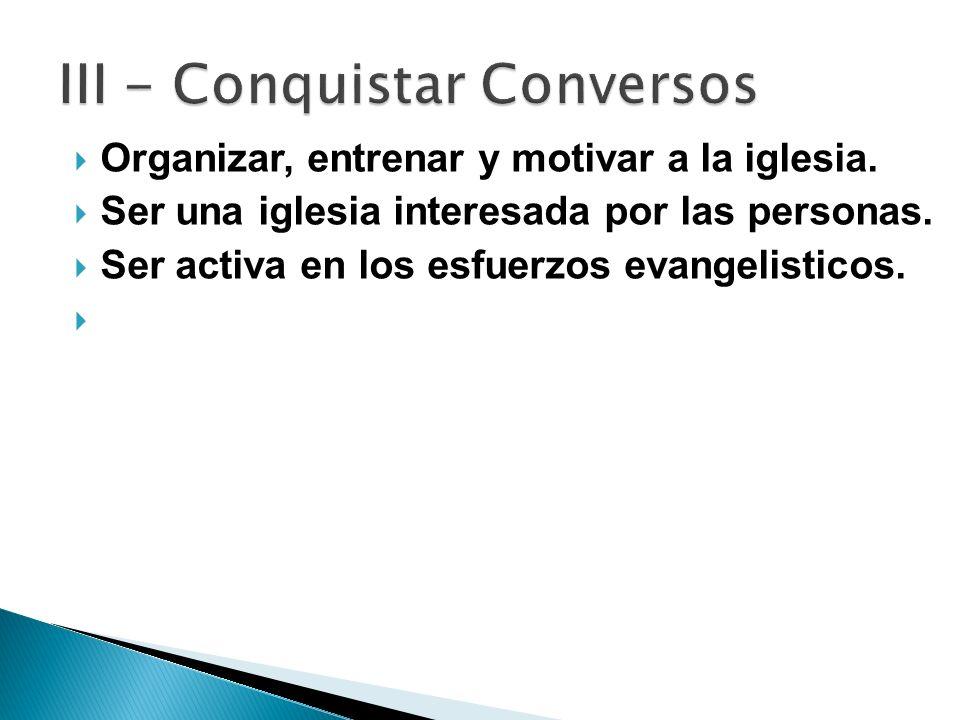Organizar, entrenar y motivar a la iglesia. Ser una iglesia interesada por las personas. Ser activa en los esfuerzos evangelisticos.