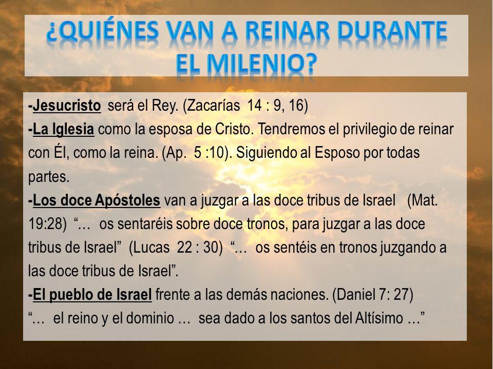 -Jesucristo será el Rey.(Zacarías 14 : 9, 16) -La Iglesia como la esposa de Cristo.