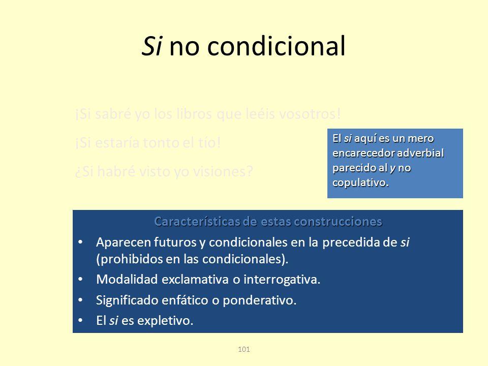 100 Correlación de tiempos y modos En la prótasis no pueden aparecer futuros ni condicionales, salvo en ciertos usos dialectales.