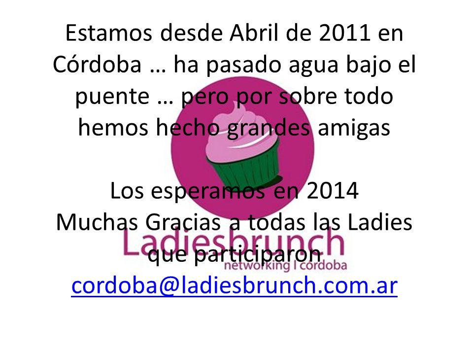 Estamos desde Abril de 2011 en Córdoba … ha pasado agua bajo el puente … pero por sobre todo hemos hecho grandes amigas Los esperamos en 2014 Muchas G