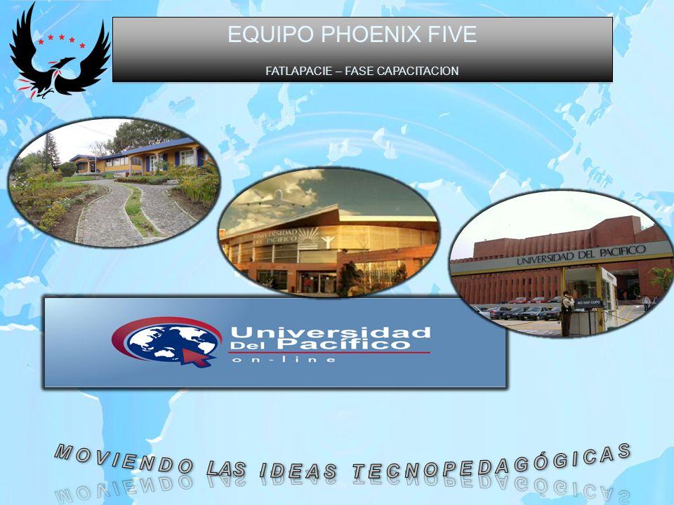 EQUIPO PHOENIX FIVE FATLA PACIE – FASE CAPACITACION EQUIPO PHOENIX FIVE FATLA PACIE – FASE CAPACITACION MODULOS 1m1m 2m2m 3m3m 4m4m 5m5m 6m6m 7m7m 8m8m 0 Introductorio al programa de Capacitación 1 TIC s en la Educación Superior 2 Entornos Virtuales de Aprendizaje EVA 3 Método PACIE: Fase Presencia 4 Método PACIE: Fase Alcance 5 Método PACIE: Fase Capacitación