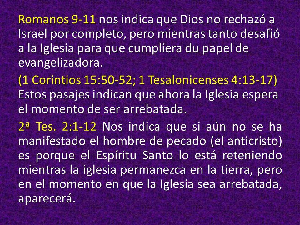 Romanos 9-11 nos indica que Dios no rechazó a Israel por completo, pero mientras tanto desafió a la Iglesia para que cumpliera du papel de evangelizad