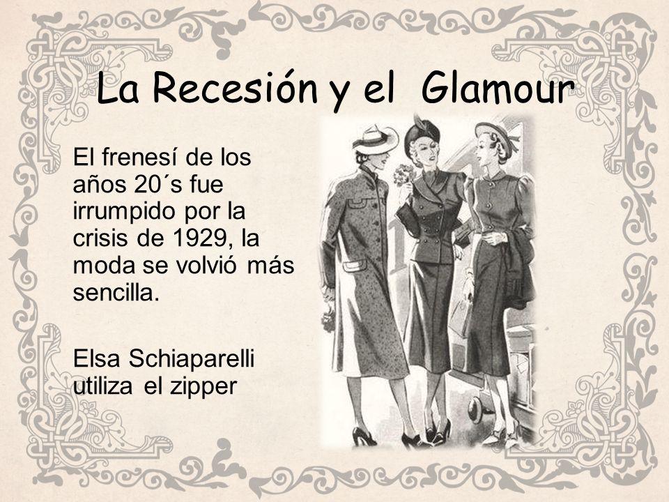 La Recesión y el Glamour El frenesí de los años 20´s fue irrumpido por la crisis de 1929, la moda se volvió más sencilla.