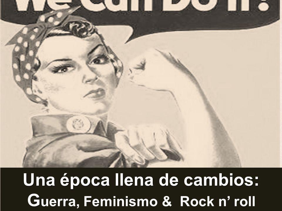 Una época llena de cambios: G Una época llena de cambios: G uerra, Feminismo & Rock n roll