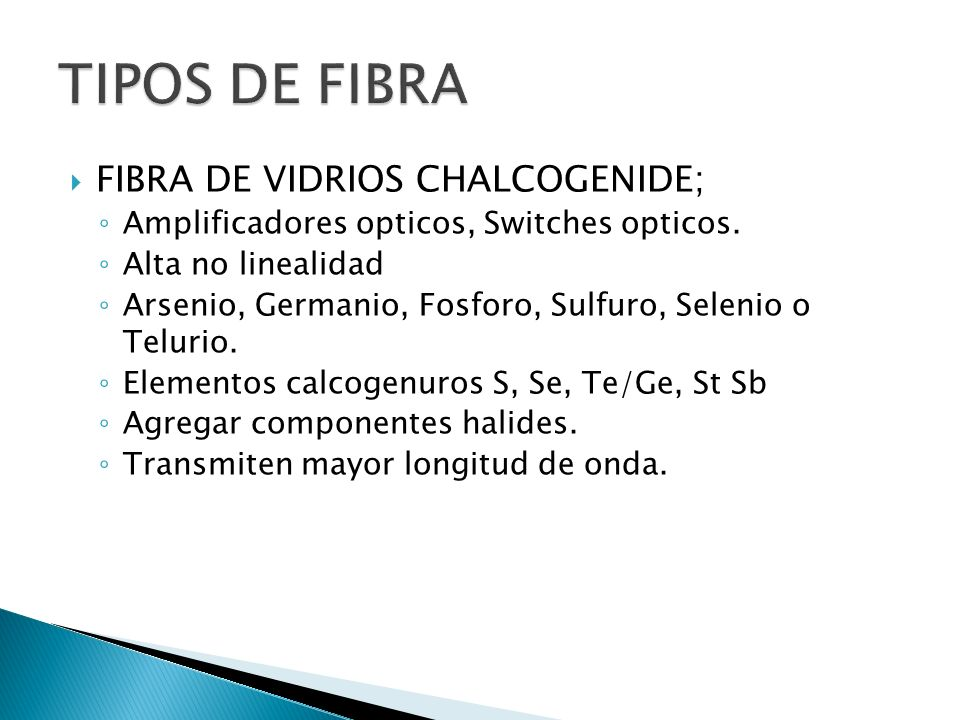 FIBRA DE VIDRIOS CHALCOGENIDE; Amplificadores opticos, Switches opticos. Alta no linealidad Arsenio, Germanio, Fosforo, Sulfuro, Selenio o Telurio. El