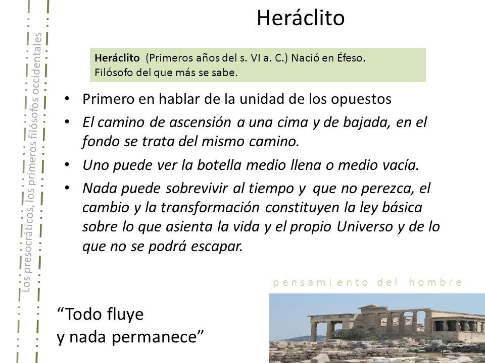 Los presocráticos, los primeros filósofos occidentales p e n s a m i e n t o d e l h o m b r e Heráclito Todo fluye y nada permanece Heráclito (Primer