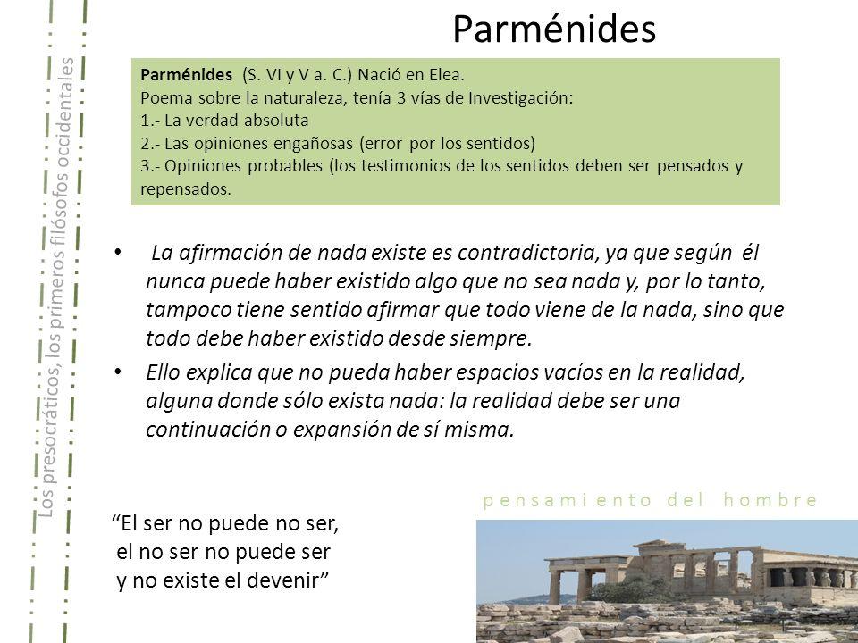 Los presocráticos, los primeros filósofos occidentales p e n s a m i e n t o d e l h o m b r e Parménides Parménides (S. VI y V a. C.) Nació en Elea.