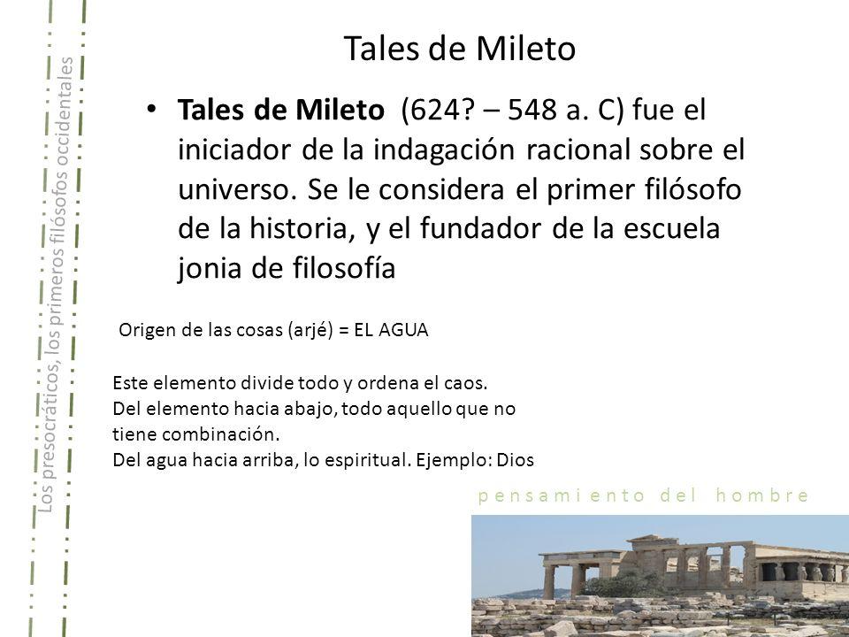 Los presocráticos, los primeros filósofos occidentales p e n s a m i e n t o d e l h o m b r e Tales de Mileto Tales de Mileto (624? – 548 a. C) fue e