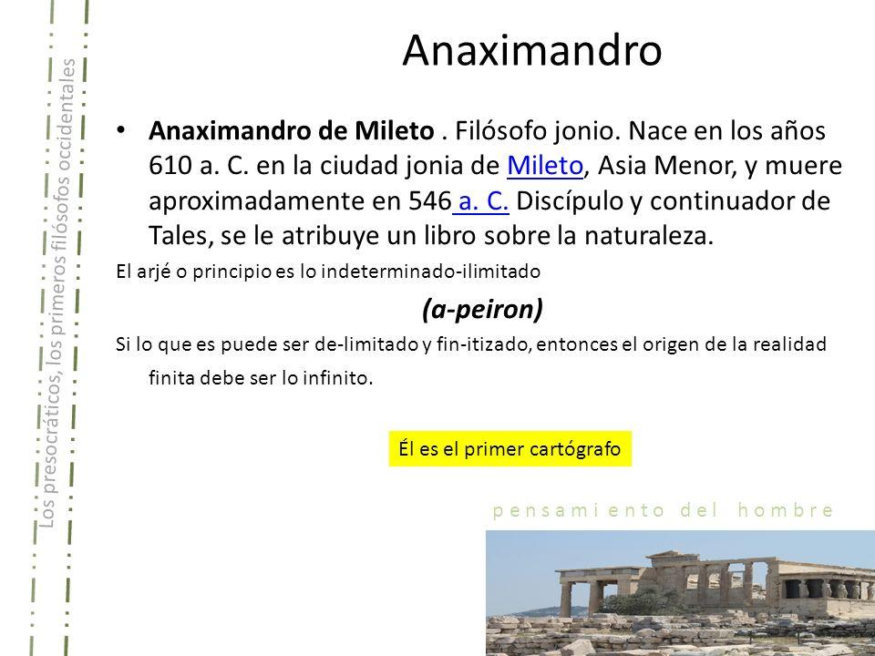 Los presocráticos, los primeros filósofos occidentales p e n s a m i e n t o d e l h o m b r e Anaximandro Anaximandro de Mileto.